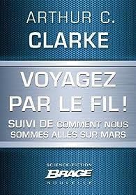 Voyagez par le Fil (suivi de) Comment nous sommes allés sur Mars par Arthur C. Clarke