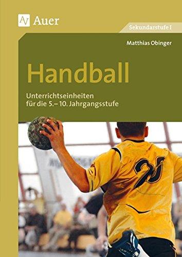 Handball: Unterrichtseinheiten für die 5.-10 Jahrgangsstufe (5. bis 10. Klasse) (Themenhefte Sport Sekundarstufe)