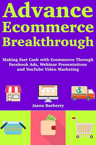 Advance Ecommerce Breakthrough: (Online Store Marketing for 2018) Starting Your Ecommerce Journey with Facebook Ads Online Selling, Webinar Presentations and YouTube Video Marketing
