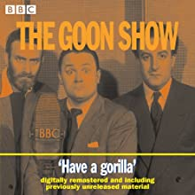 The Goon Show, Volume 6: Have a Gorilla Radio/TV Program by The Goons Narrated by The Goons
