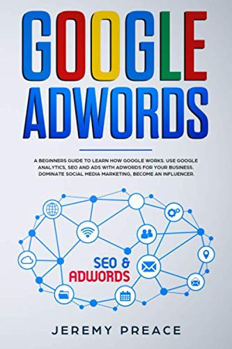 5145t7SFXBL - Google AdWords: A beginners guide to learn how Google works. Use google analytics, SEO and ADS AdWords for your business. Dominate social media marketing, become an influencer