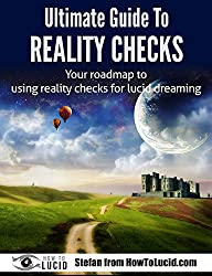Ultimate Guide To Reality Checks: Your Roadmap To Using Reality Checks For Lucid Dreaming