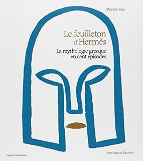 Le feuilleton d'Hermès : la mythologie grecque en cent épisodes, Szac, Murielle