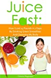 14 day juice cleanse - Juice Fast: How I Lost 14 Pounds in 7 Days By Drinking Green Smoothies And Cleansing My Body