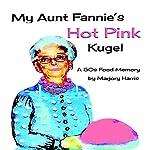 My Aunt Fannie's Hot Pink Kugel: A 50s Food Memory | Marjory Harris