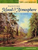Painting Mood and Atmosphere in Oils, Carolyn Lewis, 1581806310