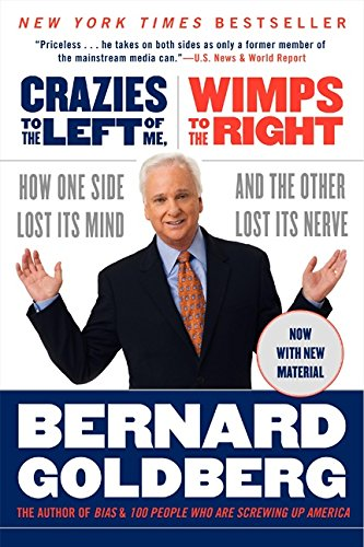 Crazies To The Left Of Me, Wimps To The Right by Bernard Goldberg