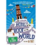 The Hotel on the Roof of the World: Five Years in Tibet by Alec Le Sueur (2013-01-07)