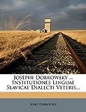 Josephi Dobrowsky ... Institutiones Linguae Slavicae Dialecti Veteris..., Josef Dobrovský, 1275187048