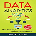 Data Analytics: A Two-Book Bundle: Data Analytics and Agile Project Management | Robert Keane