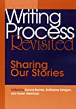 Writing Process Revisited : Sharing Our Stories, , 0814128157