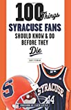 100 Things Syracuse Fans Should Know and Do Before They Die, Scott Pitoniak, 1600789889