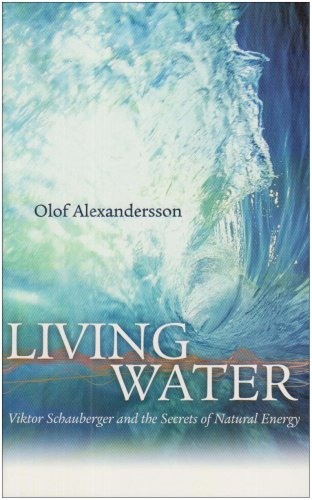 Living Water: Viktor Schauberger and the Secrets of Natural Energy