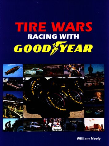 Tire Wars: Racing With Goodyear (Tire Rubber Company Goodyear)