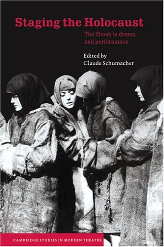Staging the Holocaust: The Shoah in Drama and Performance (Cambridge Studies in Modern Theatre)