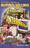 Collectors Guide to Buying Selling and Trading on the Internet, Nancy L. Hix, 1574321129