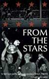 From the Stars Sir Matt Busby & the Decline of Manchester United -- 1968-1974