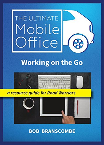 The Ultimate Mobile Office - Working on the Go: a resource guide for Road Warriors by [Branscombe, Bob]