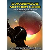 SCIENCE FICTION:ADVENTURE:ALIEN:SPACE OPERA:DISCOVERY: Dangerous Mother Lode(Alien's Space Exploration science fiction)(Science Fiction in the real world): alien's Space Exploration science fiction
