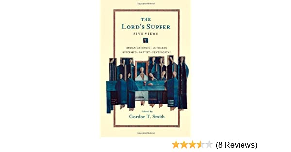 The Lords Supper: Five Views (Spectrum  Multiview Book Series)