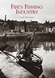 Fife's Fishing Industry, Linda McGowan, 0752427954
