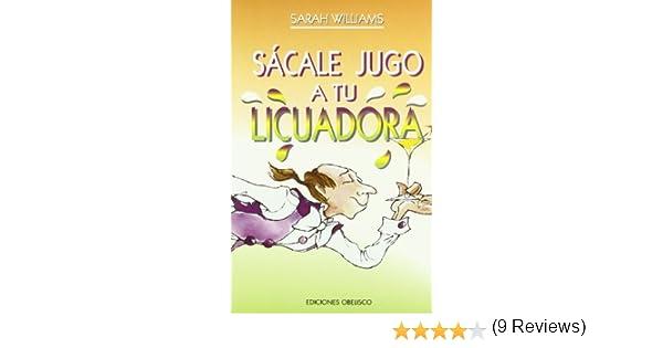 Sácale jugo a tu licuadora (SALUD Y VIDA NATURAL): Amazon.es ...