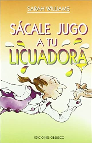 Sacale Jugo a Tu Licuadora (Spanish Edition): Sarah Williams ...