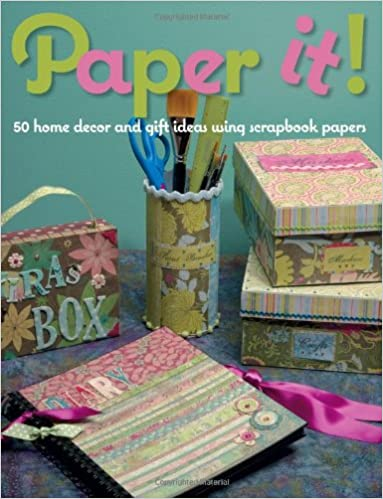 Paper It 50 Home Decor And Gift Ideas Using Scrapbook Papers Martingale 9781564778888 Amazon Com Books