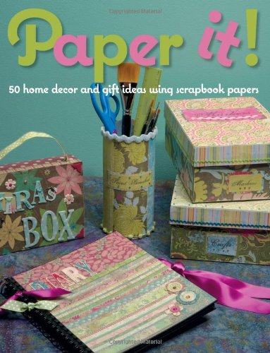 Paper It!: 50 Home-Decor and Gift Ideas Using Scrapbook Papers