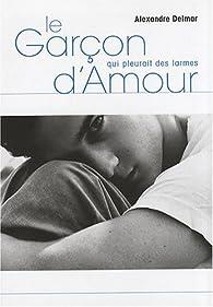 Le garçon qui pleurait des larmes d'amour par Alexandre Delmar