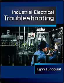 industrial electrical troubleshooting electrical trades s by lynn lundquist pdf