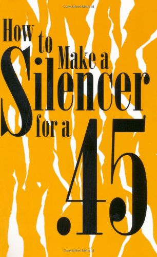 How To Make A Silencer For A .45 (Silencers)