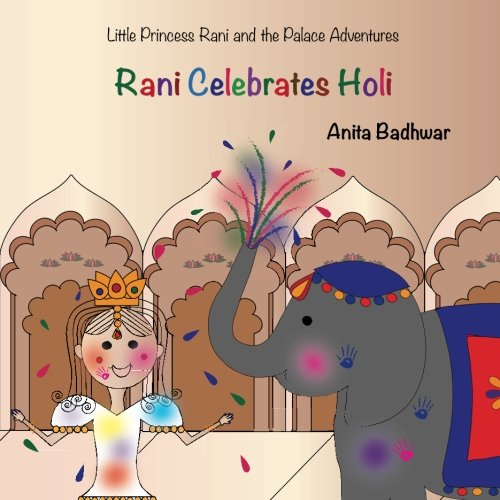 Rani Celebrates Holi (Little Princess Rani and the Palace Adventures) Paperback – January 8, 2015 Anita Badhwar 150554940X General Children: Grades 1-2