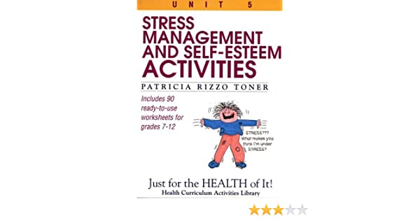 Stress-Management and Self-Esteem Activities: Just for the Health ...