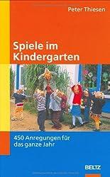 Spiele im Kindergarten: 450 Anregungen  für das ganze Jahr