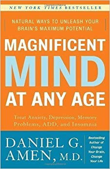 Book Magnificent Mind at Any Age: Natural Ways to Unleash Your Brain's Maximum Potential by Daniel G. Amen M.D. (Dec 29 2009)