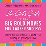 The Girl's Guide to the Big Bold Moves for Career Success | Caitline Friedman,Kimberly Yorio