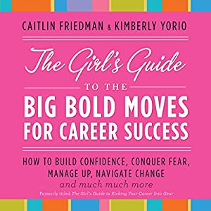 The Girl's Guide to the Big Bold Moves for Career Success Audiobook