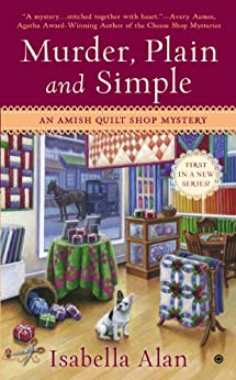 Murder, Plain and Simple: An Amish Quilt Shop Mystery by [Alan, Isabella]