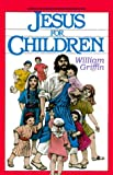 Jesus for Children, William Griffin, 0896226107