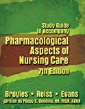 img - for Pharmacological Aspects of Nursing Care (Study Guide) by Broyles Bonita E. Reiss Barry S. Evans Mary E. (2006-08-01) Paperback book / textbook / text book