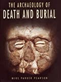 The Archaeology of Death and Burial, Pearson, Michael Parker, 0890969264