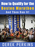How to qualify for the Boston Marathon - And then Run It!