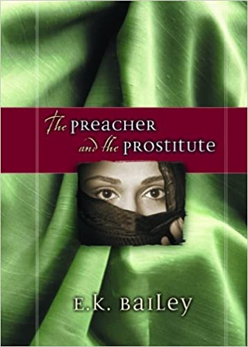 The Preacher and the Prostitute (Biblical Character Series): E. K. Bailey: 9780802437310: Amazon.com: Books