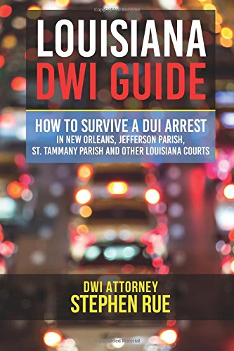Louisiana DWI Guide: How to Survive a DUI Arrest in New