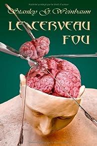 Le Cerveau Fou par Stanley G. Weinbaum