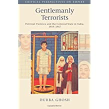 Gentlemanly Terrorists: Political Violence and the Colonial State in India, 1919-1947