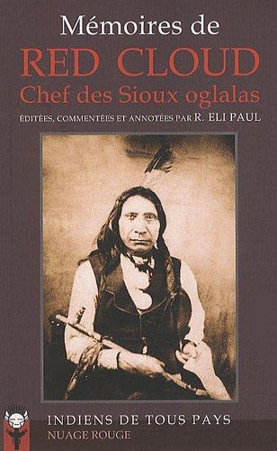 Mémoires de Red Cloud, Chef des Sioux oglaglas (French Edition)