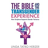 Bible and the Transgender Experience: How Scripture Supports Gender Variance