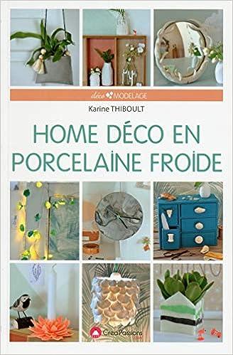 Amazon.fr - Home déco en porcelaine froide - Karine Thiboult - Livres 76e67e3f69d
